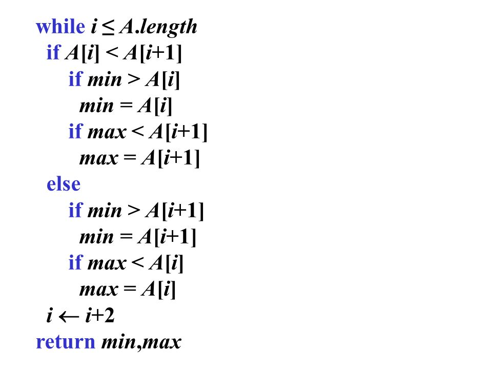 while i ≤ A.length if A[i] < A[i+1] if min > A[i] min = A[i] if max < A[i+1] max = A[i+1] else.